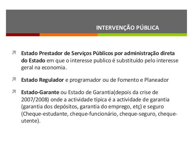 INTERVENÇÃO PÚBLICA   Estado Prestador de Serviços Públicos por administração direta  do Estado em que o interesse public...