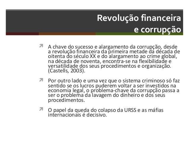 Revolução financeira e corrupção  A chave do sucesso e alargamento da corrupção, desde  a revolução financeira da primeir...