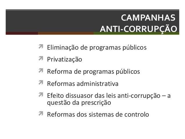 CAMPANHAS ANTI-CORRUPÇÃO  Eliminação de programas públicos  Privatização  Reforma de programas públicos  Reformas admi...