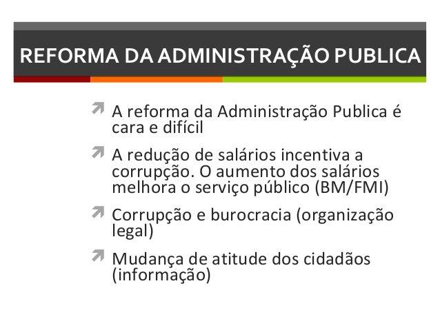 REFORMA DA ADMINISTRAÇÃO PUBLICA  A reforma da Administração Publica é  cara e difícil  A redução de salários incentiva ...