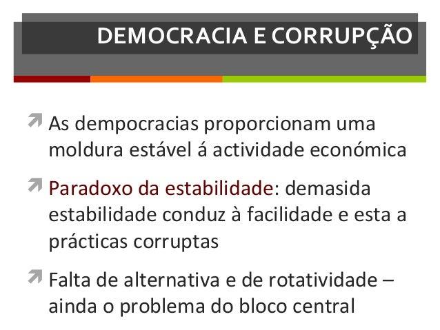 DEMOCRACIA E CORRUPÇÃO  As dempocracias proporcionam uma  moldura estável á actividade económica   Paradoxo da estabilid...
