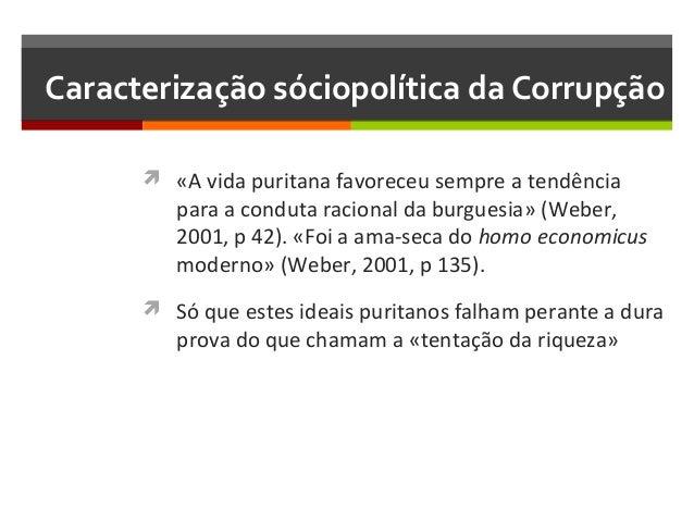 Caracterização sóciopolítica da Corrupção  «A vida puritana favoreceu sempre a tendência  para a conduta racional da burg...