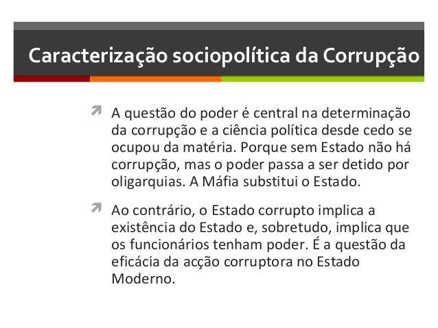 Caracterização sociopolítica da Corrupção  A questão do poder é central na determinação  da corrupção e a ciência polític...