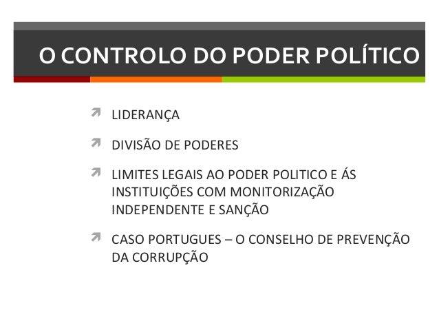 O CONTROLO DO PODER POLÍTICO  LIDERANÇA  DIVISÃO DE PODERES  LIMITES LEGAIS AO PODER POLITICO E ÁS  INSTITUIÇÕES COM MO...
