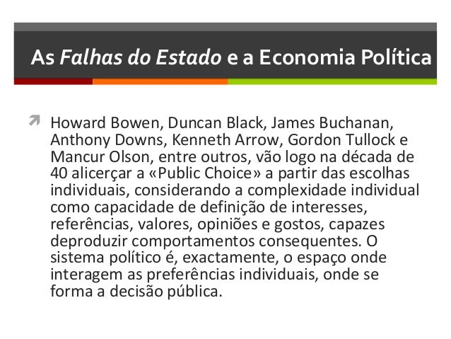 As Falhas do Estado e a Economia Política  Howard Bowen, Duncan Black, James Buchanan,  Anthony Downs, Kenneth Arrow, Gor...