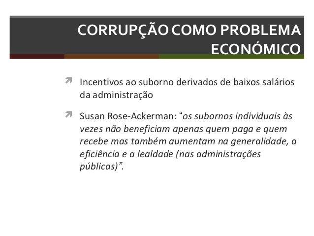CORRUPÇÃO COMO PROBLEMA ECONÓMICO  Incentivos ao suborno derivados de baixos salários  da administração   Susan Rose-Ack...
