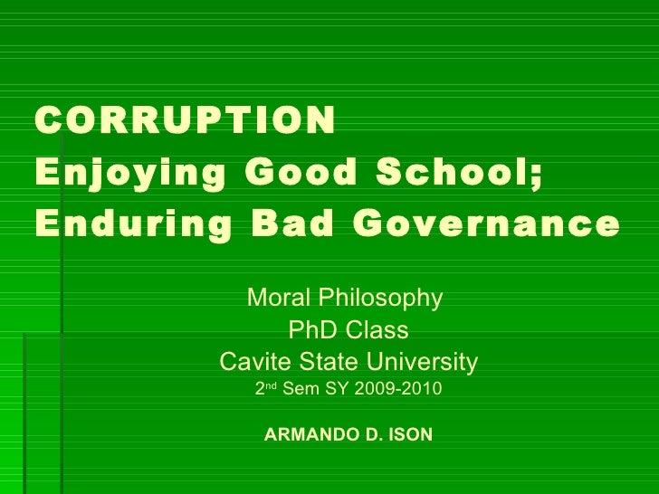 CORRUPTION Enjoying Good School; Enduring Bad Governance <ul><li>Moral Philosophy  </li></ul><ul><li>PhD Class </li></ul><...