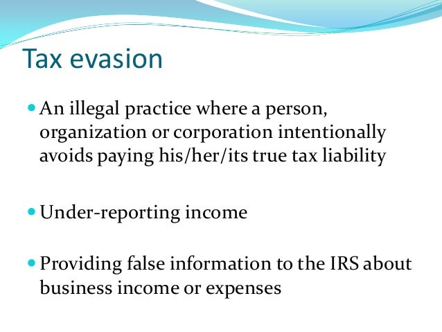 Tax evasion  An illegal practice where a person, organization or corporation intentionally avoids paying his/her/its true...