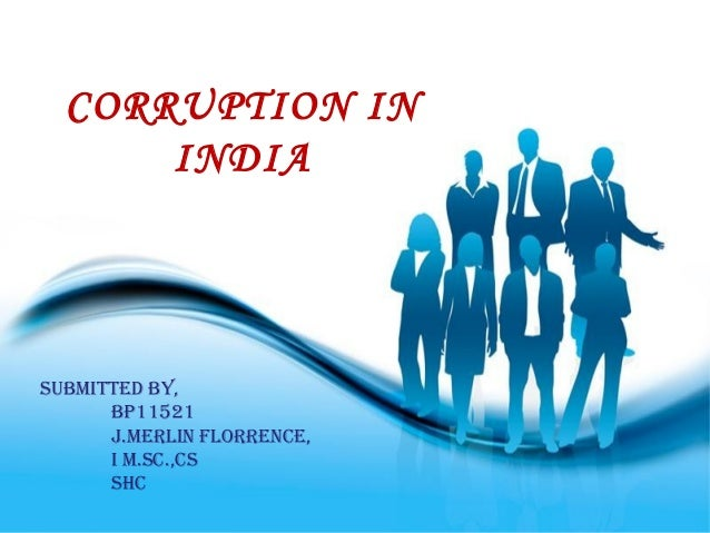 Page 1 CORRUPTION IN INDIA SUBMITTED BY, BP11521 J.MERLIN FLORRENCE, I M.SC.,CS SHC