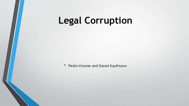 Legal Corruption • PedroVicente and Daniel Kaufmann