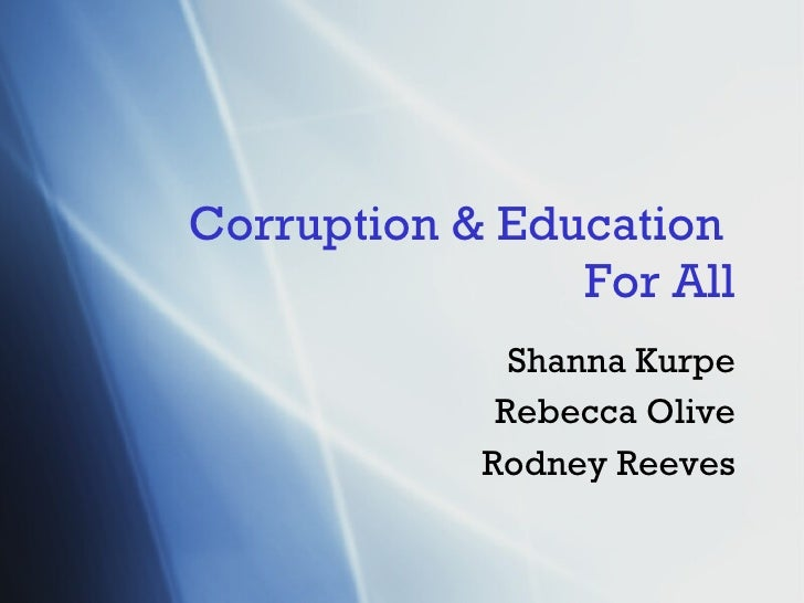 Corruption  & Education  For All Shanna Kurpe Rebecca Olive Rodney Reeves