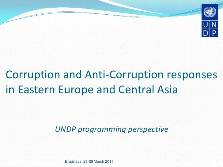 Corruption and Anti-Corruption responses in Eastern Europe and Central Asia<br />UNDP programming perspective<br />Bratisl...