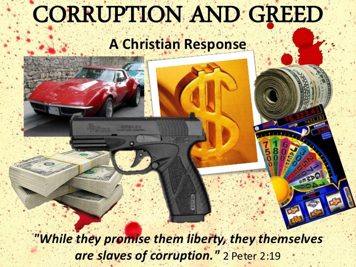 """CORRUPTION AND GREED            A Christian Response""""While they promise them liberty, they themselves       are slaves of ..."""