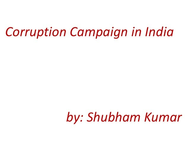 Corruption Campaign in India  by: Shubham Kumar