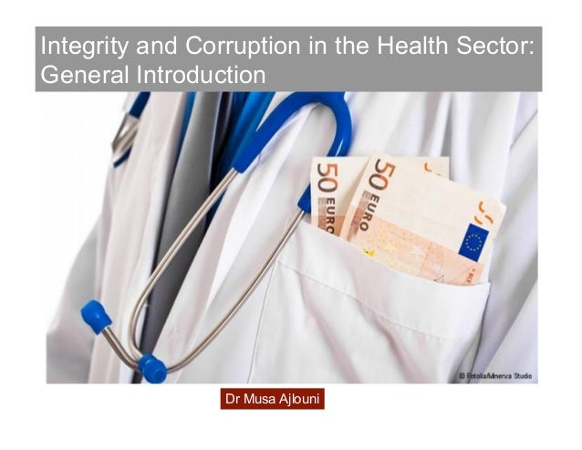 Integrity and Corruption in the Health Sector: General Introduction Dr Musa Ajlouni