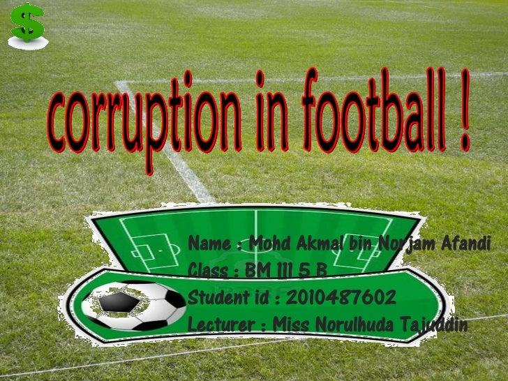 Name : Mohd Akmal bin Norjam AfandiClass : BM 111 5 BStudent id : 2010487602Lecturer : Miss Norulhuda Tajuddin