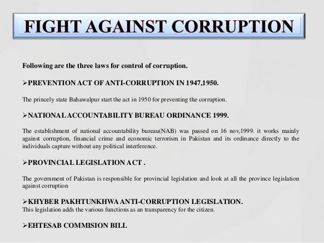 essay on anti corruption Fight against corruption corruption is a burning national issue we must all come together for our 'fight against corruption' by 'corruption' people usually mean actual bribery, nepotism, misuse of public money and other offenses like hoarding, profiteering, black-marketing and smuggling.