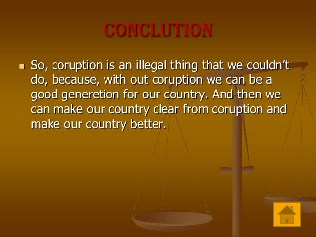 corruption is a curse To curb the corruption we can apply the above saticics once the politicians are not corrupt, then all the public offices will also stop being corrupt this is an important step and decisions that all.