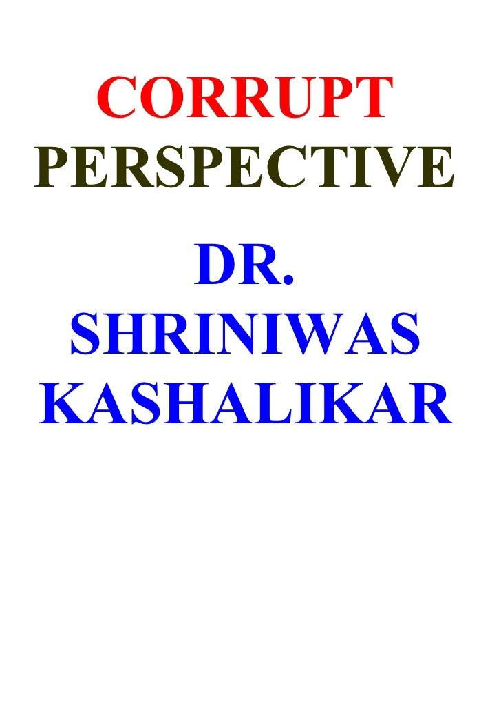 CORRUPT PERSPECTIVE     DR.  SHRINIWAS KASHALIKAR