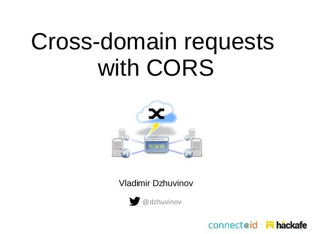Cross-domain requests  with CORS  Vladimir Dzhuvinov  @dzhuvinov