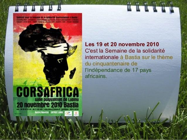 Les 19 et 20 novembre 2010 C'est la Semaine de la solidarité internationale à Bastia sur le thème du cinquantenaire de l'i...