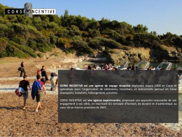 CORSE INCENTIVE est une agence de voyage réceptive implantée depuis 2008 en Corse et spécialisée dans l'organisation de sé...