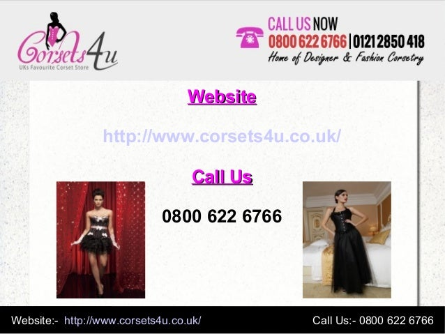 Website:- http://www.corsets4u.co.uk/ Call Us:- 0800 622 6766 WebsiteWebsite http://www.corsets4u.co.uk/ Call UsCall Us 08...