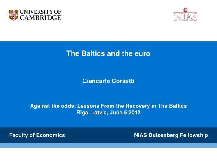 The Baltics and the euro                           Giancarlo Corsetti       Against the odds: Lessons From the Recovery in...