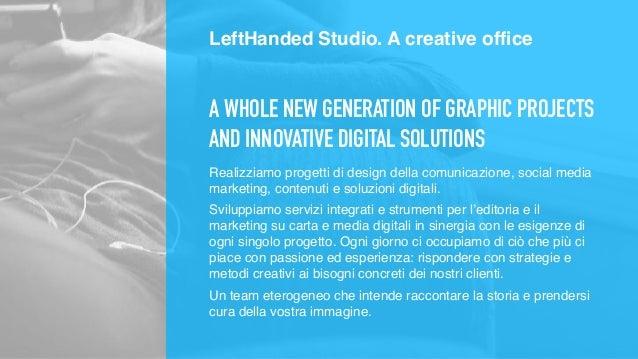 LIKE THIS? CONTATTI Nicola Giusto Enrico Rudello +39 320 8620497 info@lefthandedstudio.com lefthandedstudio.com
