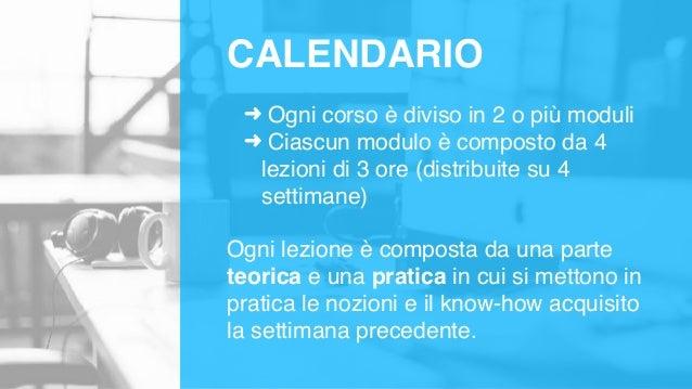 ➜ Ogni corso è diviso in 2 o più moduli ➜ Ciascun modulo è composto da 4 lezioni di 3 ore (distribuite su 4 settimane) Ogn...