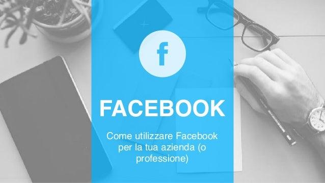 Come utilizzare Facebook per la tua azienda (o professione) FACEBOOK