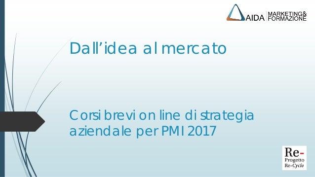 Corsi brevi on line di strategia aziendale per PMI 2017 Dall'idea al mercato