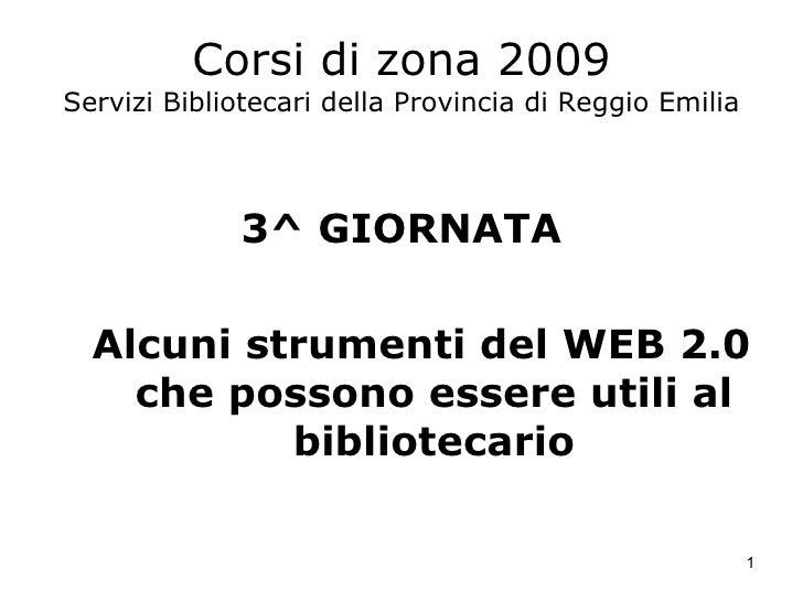 Corsi di zona 2009 Servizi Bibliotecari della Provincia di Reggio Emilia <ul><li>3^ GIORNATA </li></ul><ul><ul><li>Alcuni ...