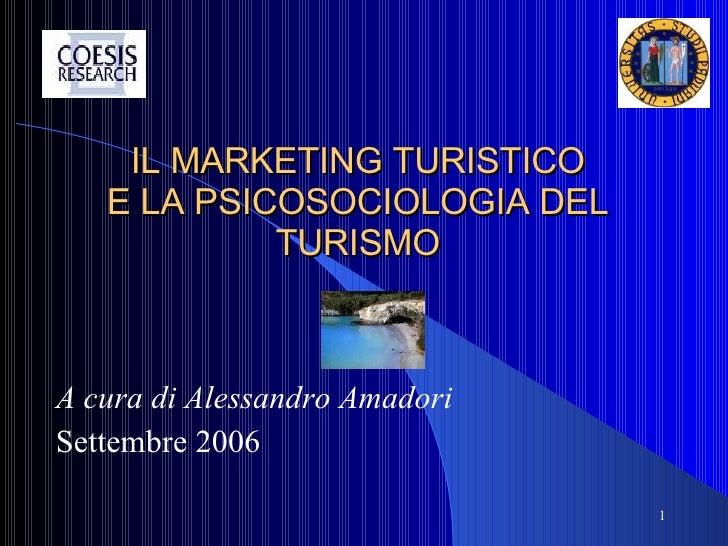 IL MARKETING TURISTICO E LA PSICOSOCIOLOGIA DEL TURISMO A cura di Alessandro Amadori Settembre 2006