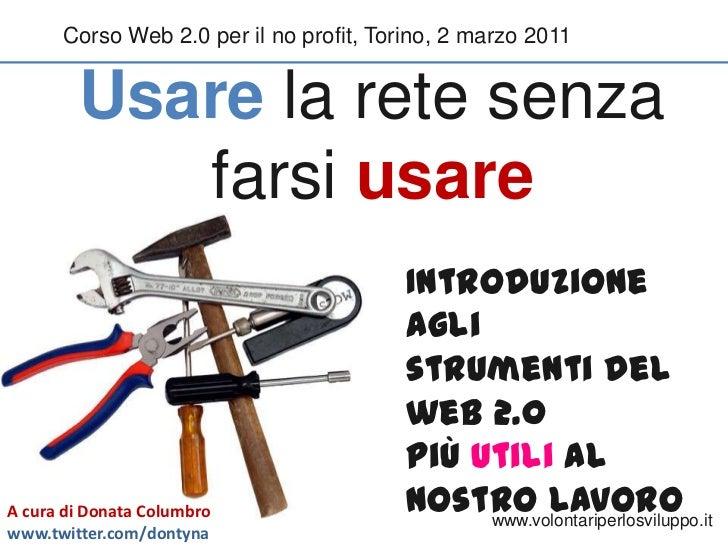 Corso Web 2.0 per il no profit, Torino, 2 marzo 2011<br />Usarela retesenzafarsiusare<br />Introduzione agli <br />strumen...