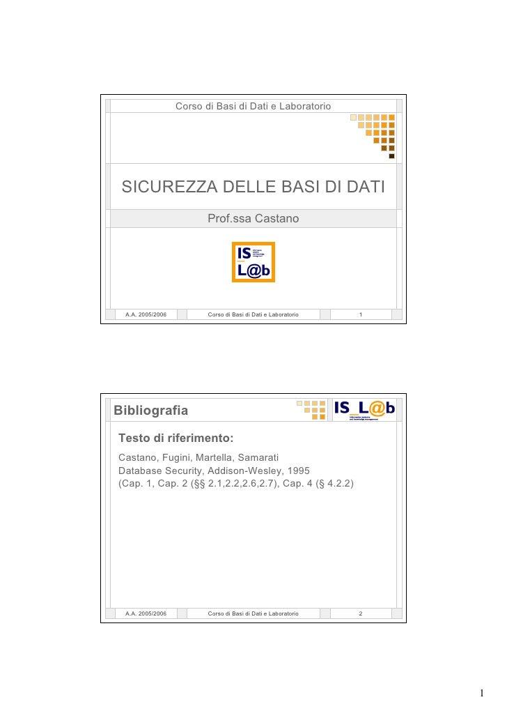 Corso di Basi di Dati e Laboratorio      SICUREZZA DELLE BASI DI DATI                          Prof.ssa Castano      A.A. ...