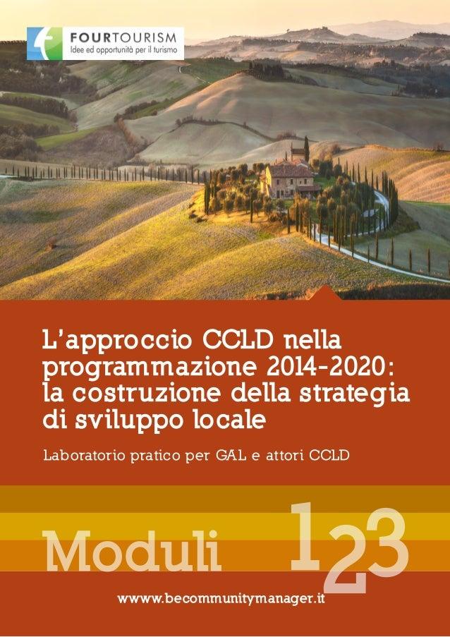 Laboratorio pratico per GAL e attori CCLD L'approccio CCLD nella programmazione 2014-2020: la costruzione della strategia ...