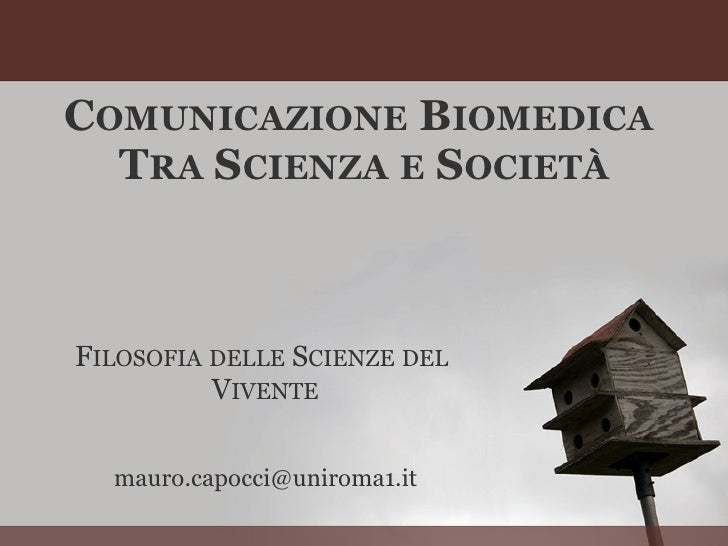 COMUNICAZIONE BIOMEDICA   TRA SCIENZA E SOCIETÀ    FILOSOFIA DELLE SCIENZE DEL           VIVENTE     mauro.capocci@uniroma...