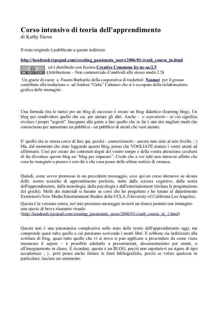 Corso intensivo di teoria dellapprendimentodi Kathy SierraIl testo originale è pubblicato a questo indirizzo:http://headru...