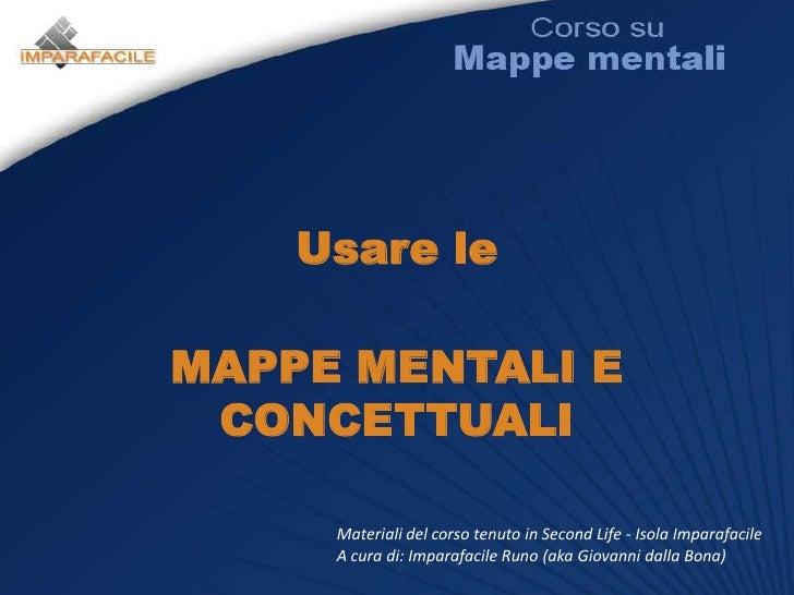 Usare le<br />MAPPE MENTALI E CONCETTUALI<br />Materiali del corso tenuto in Second Life - Isola Imparafacile<br />A cura ...