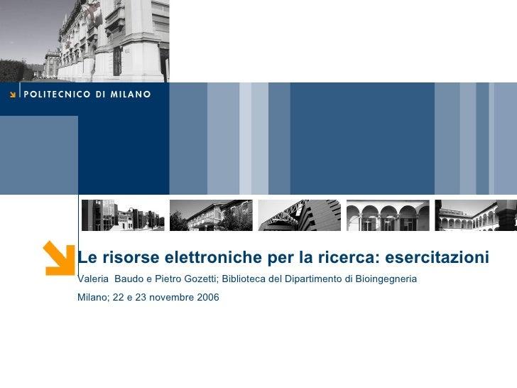 Le risorse elettroniche per la ricerca: esercitazioni Valeria  Baudo e Pietro Gozetti; Biblioteca del Dipartimento di Bioi...