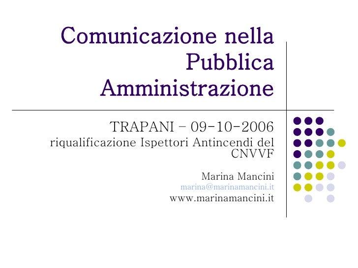 Comunicazione nella Pubblica Amministrazione TRAPANI – 09-10-2006 riqualificazione Ispettori Antincendi del CNVVF Marina M...