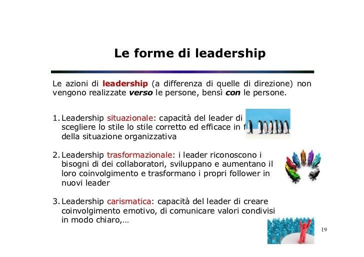 Le forme di leadershipLe azioni di leadership (a differenza di quelle di direzione) nonvengono realizzate verso le persone...