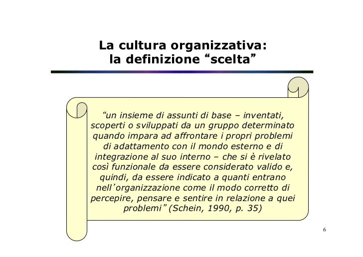 "La cultura organizzativa:  la definizione ""scelta""   ""un insieme di assunti di base – inventati,scoperti o sviluppati da u..."