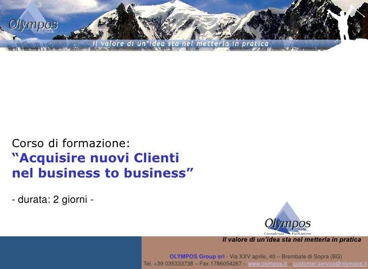 """Corso di formazione: """"Acquisire nuovi Clienti nel business to business"""" - durata: 2 giorni -                              ..."""