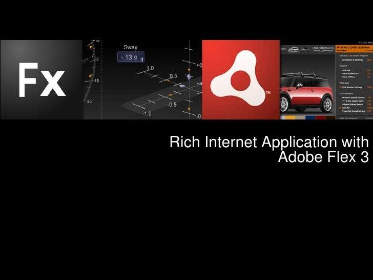 Rich Internet Application with                 Adobe Flex 3