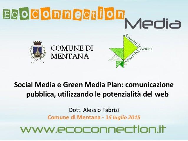 Social Media e Green Media Plan: comunicazione pubblica, utilizzando le potenzialità del web Dott. Alessio Fabrizi Comune ...