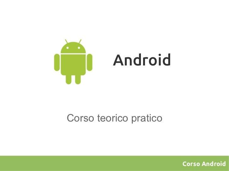 AndroidCorso teorico pratico                        Corso Android