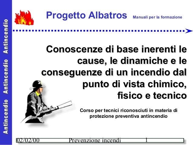 1Prevenzione incendi02/02/00 Conoscenze di base inerenti leConoscenze di base inerenti le cause, le dinamiche e lecause, l...