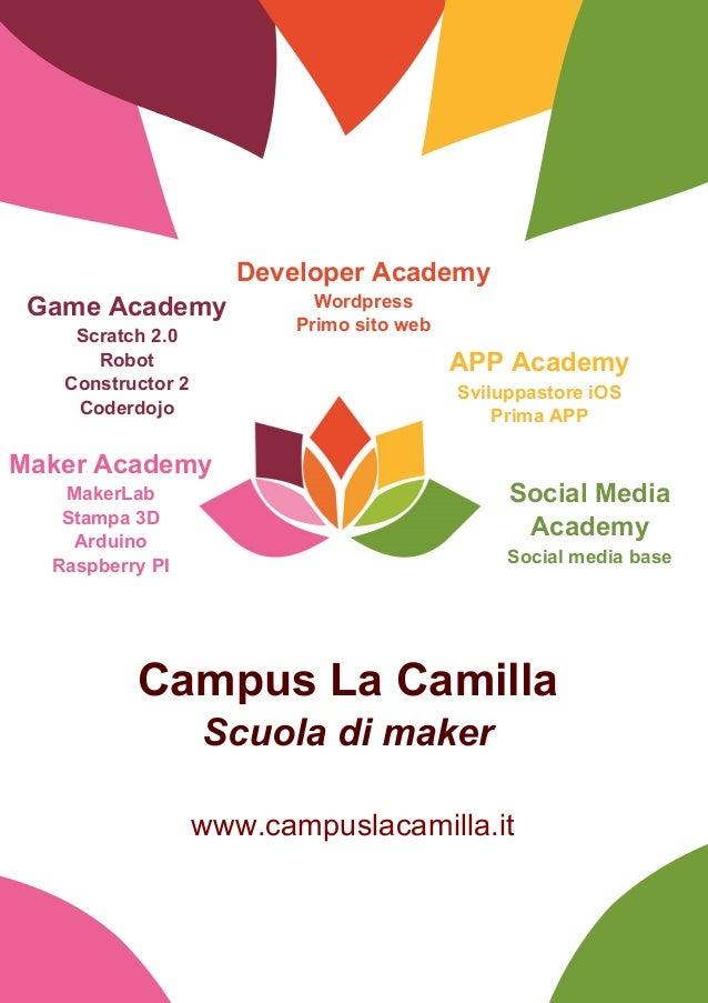 www.campuslacamilla.it Campus.La.Camilla Scuola di maker Maker.Academy MakerLab Stampa.3D Arduino Raspberry.PI Game.Academ...
